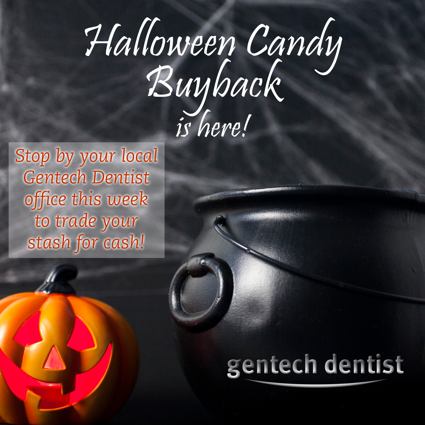 Gentech Dentist will buy your halloween candy for cash!